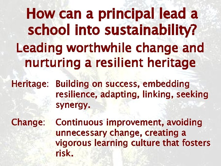 How can a principal lead a school into sustainability? Leading worthwhile change and nurturing