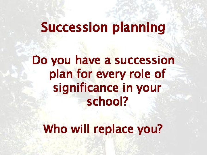 Succession planning Do you have a succession plan for every role of significance in
