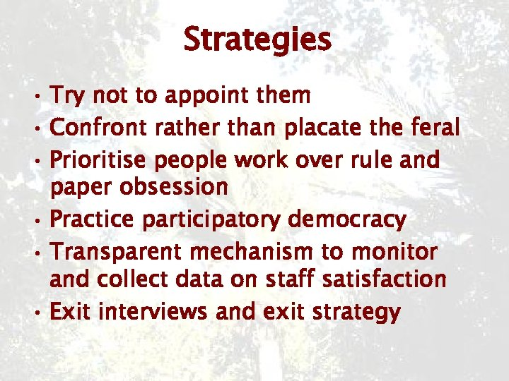 Strategies • Try not to appoint them • Confront rather than placate the feral