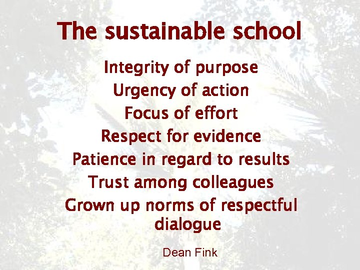 The sustainable school Integrity of purpose Urgency of action Focus of effort Respect for