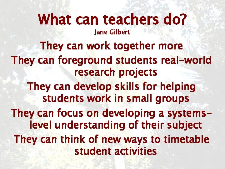 What can teachers do? Jane Gilbert They can work together more They can foreground