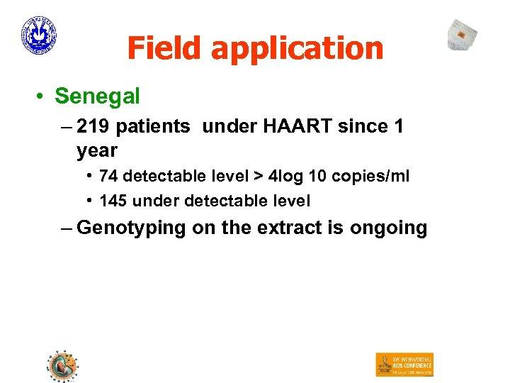 Field application • Senegal – 219 patients under HAART since 1 year • 74
