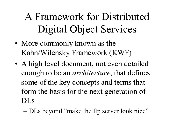 A Framework for Distributed Digital Object Services • More commonly known as the Kahn/Wilensky