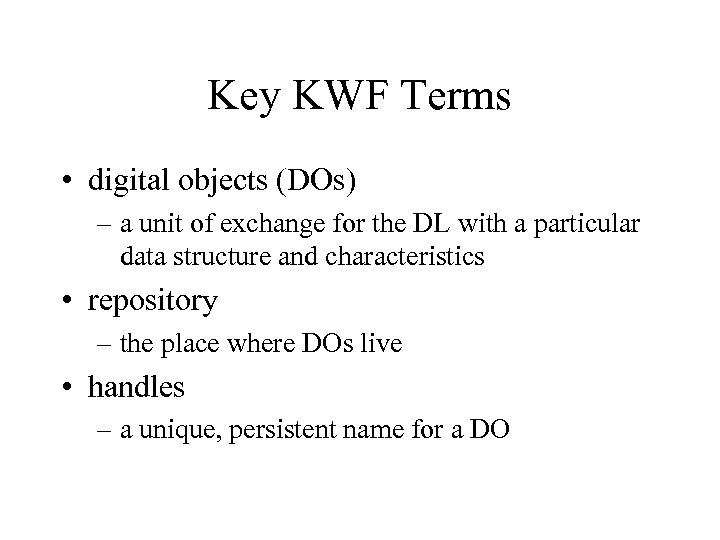 Key KWF Terms • digital objects (DOs) – a unit of exchange for the