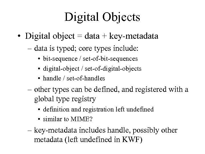 Digital Objects • Digital object = data + key-metadata – data is typed; core