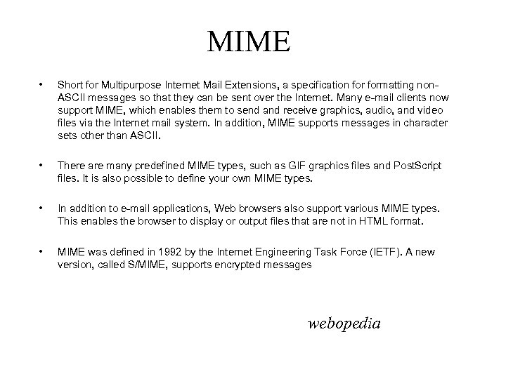 MIME • Short for Multipurpose Internet Mail Extensions, a specification formatting non. ASCII messages