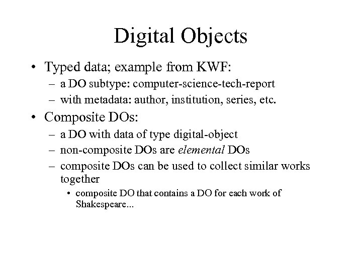 Digital Objects • Typed data; example from KWF: – a DO subtype: computer-science-tech-report –