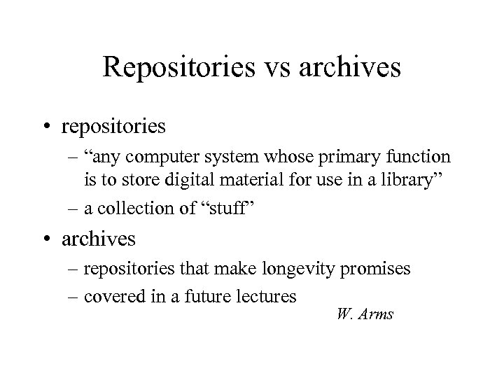 """Repositories vs archives • repositories – """"any computer system whose primary function is to"""