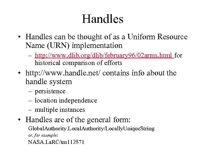 Handles • Handles can be thought of as a Uniform Resource Name (URN) implementation