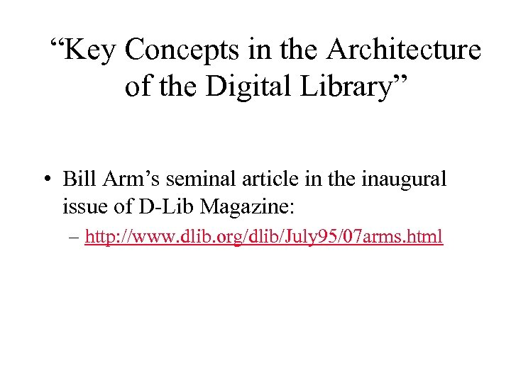"""""""Key Concepts in the Architecture of the Digital Library"""" • Bill Arm's seminal article"""