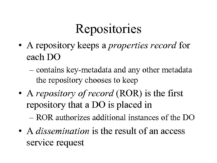 Repositories • A repository keeps a properties record for each DO – contains key-metadata