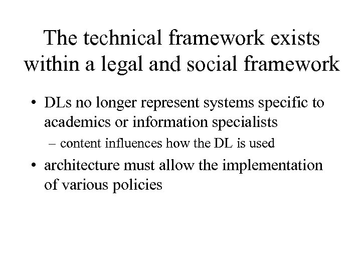 The technical framework exists within a legal and social framework • DLs no longer