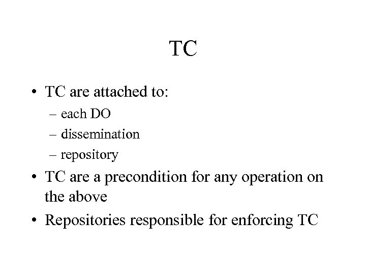 TC • TC are attached to: – each DO – dissemination – repository •