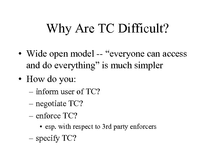 """Why Are TC Difficult? • Wide open model -- """"everyone can access and do"""