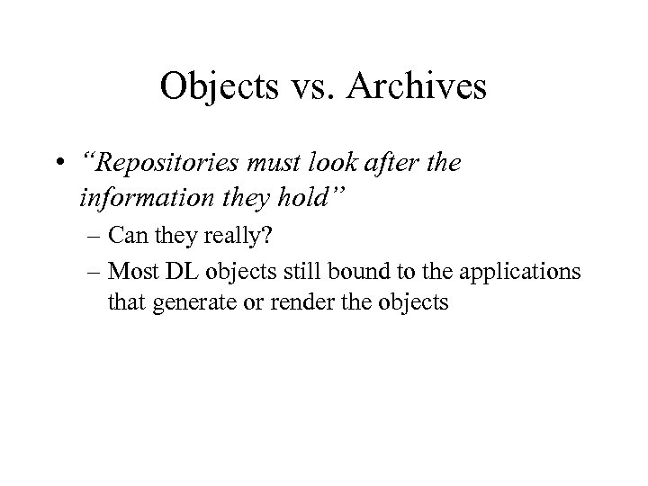 """Objects vs. Archives • """"Repositories must look after the information they hold"""" – Can"""