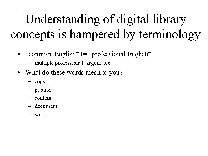 """Understanding of digital library concepts is hampered by terminology • """"common English"""" != """"professional"""