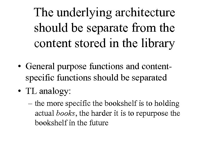 The underlying architecture should be separate from the content stored in the library •