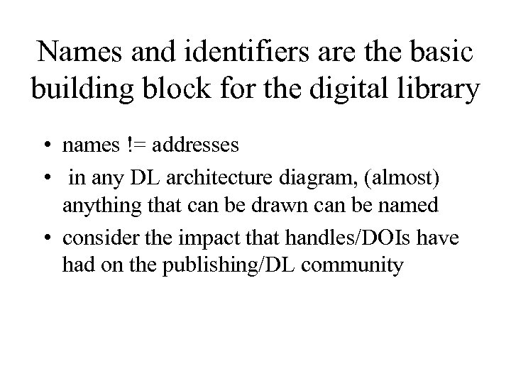 Names and identifiers are the basic building block for the digital library • names