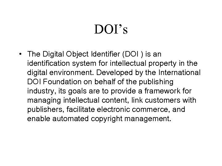 DOI's • The Digital Object Identifier (DOI ) is an identification system for intellectual