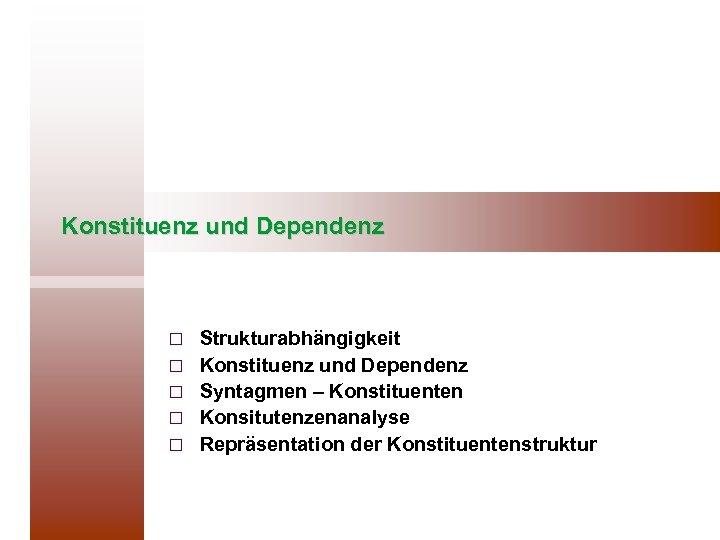 Konstituenz und Dependenz ¨ ¨ ¨ Strukturabhängigkeit Konstituenz und Dependenz Syntagmen – Konstituenten Konsitutenzenanalyse