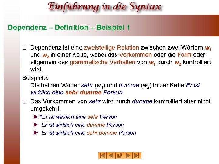 Dependenz – Definition – Beispiel 1 Dependenz ist eine zweistellige Relation zwischen zwei Wörtern