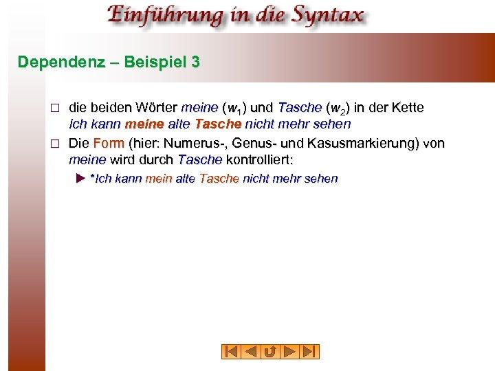 Dependenz – Beispiel 3 die beiden Wörter meine (w 1) und Tasche (w 2)