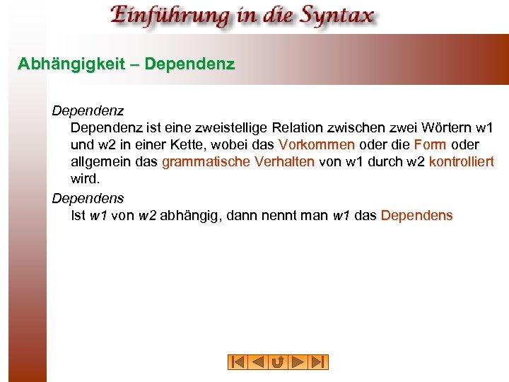 Abhängigkeit – Dependenz ist eine zweistellige Relation zwischen zwei Wörtern w 1 und w