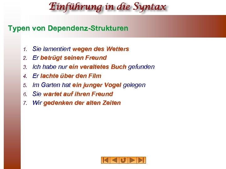 Typen von Dependenz-Strukturen 1. 2. 3. 4. 5. 6. 7. Sie lamentiert wegen des