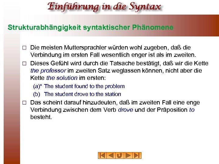 Strukturabhängigkeit syntaktischer Phänomene Die meisten Muttersprachler würden wohl zugeben, daß die Verbindung im ersten