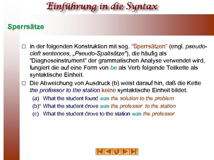 "Sperrsätze In der folgenden Konstruktion mit sog. ""Sperrsätzen"" (engl. pseudocleft sentences, ""Pseudo-Spaltsätze""), die häufig"