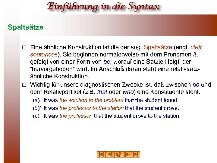 Spaltsätze Eine ähnliche Konstruktion ist die der sog. Spaltsätze (engl. cleft sentences). Sie beginnen