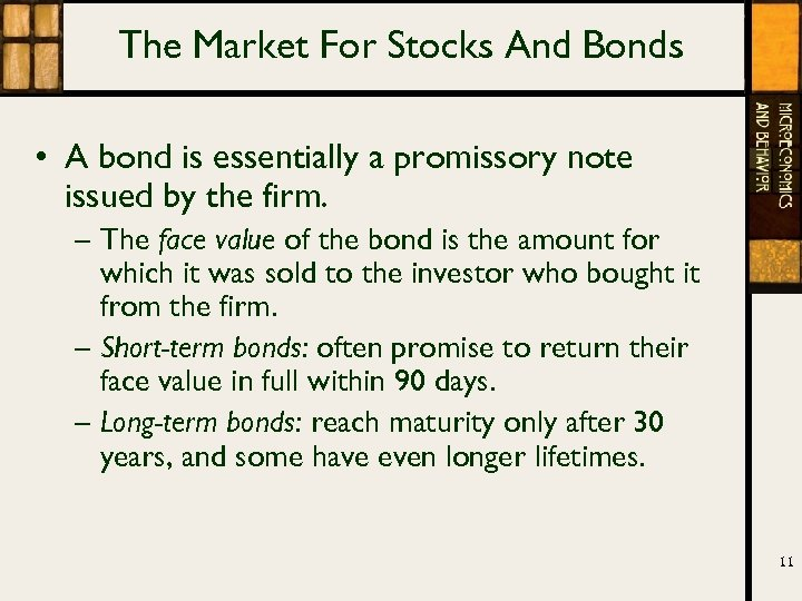 The Market For Stocks And Bonds • A bond is essentially a promissory note
