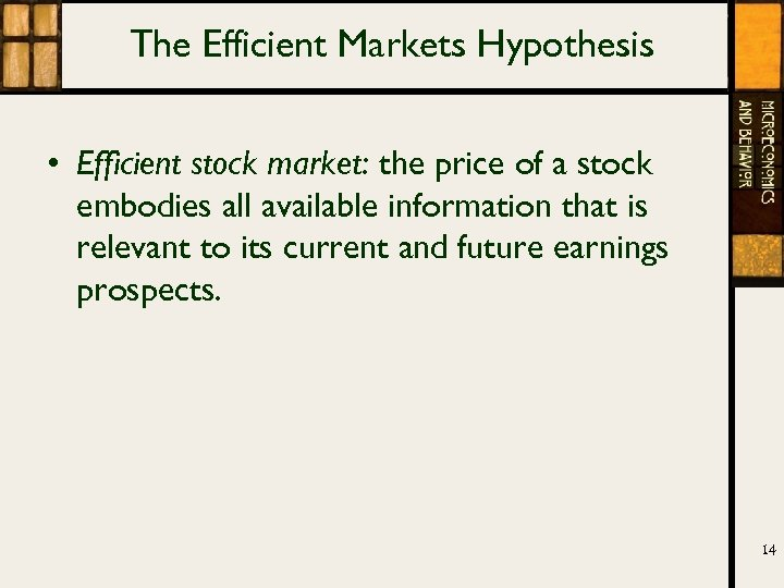 The Efficient Markets Hypothesis • Efficient stock market: the price of a stock embodies