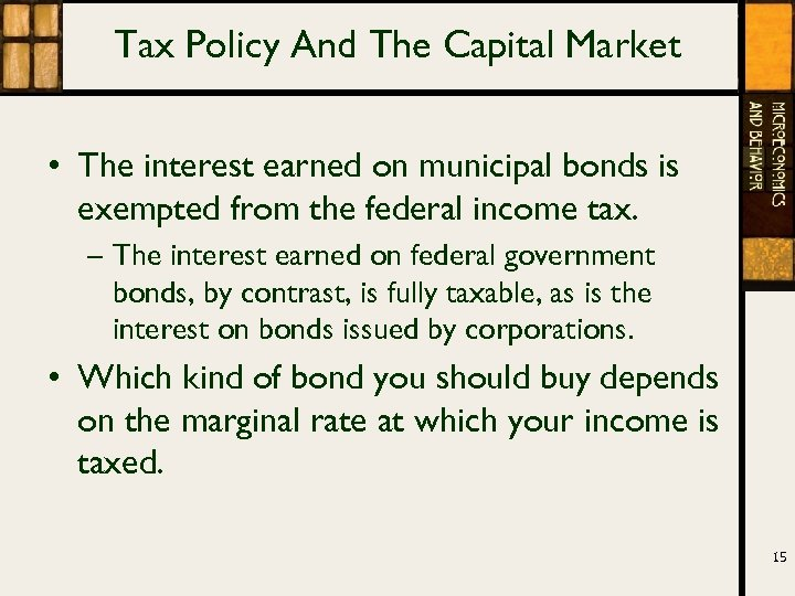 Tax Policy And The Capital Market • The interest earned on municipal bonds is