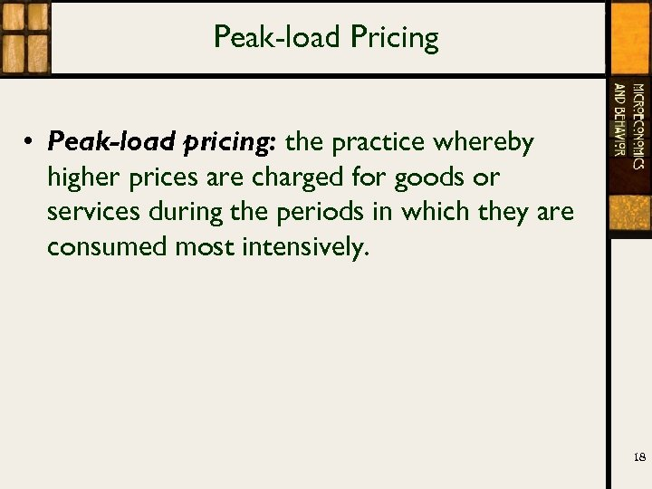 Peak-load Pricing • Peak-load pricing: the practice whereby higher prices are charged for goods