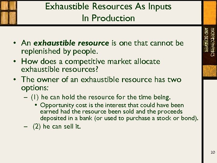 Exhaustible Resources As Inputs In Production • An exhaustible resource is one that cannot