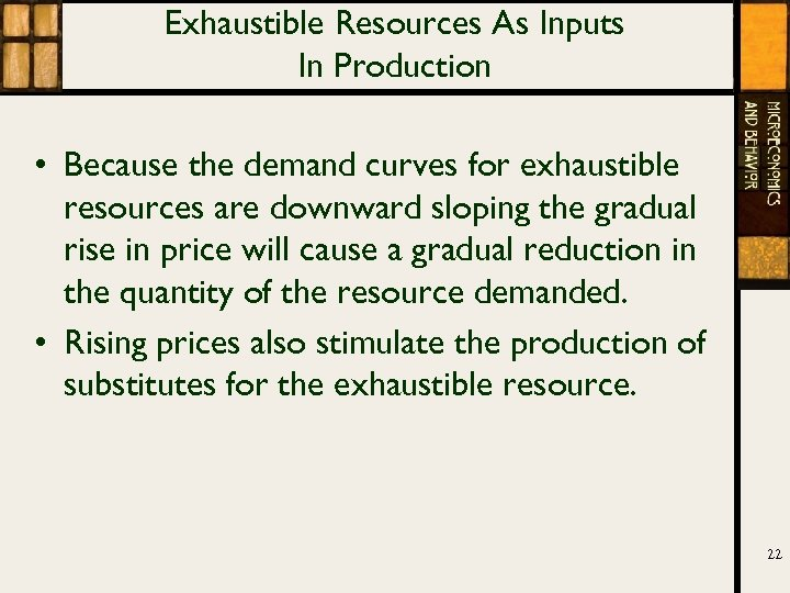 Exhaustible Resources As Inputs In Production • Because the demand curves for exhaustible resources