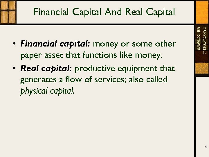 Financial Capital And Real Capital • Financial capital: money or some other paper asset