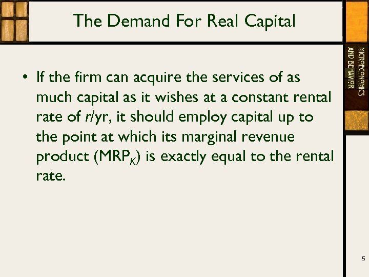 The Demand For Real Capital • If the firm can acquire the services of