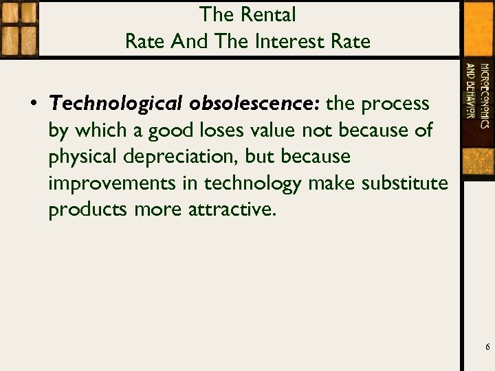The Rental Rate And The Interest Rate • Technological obsolescence: the process by which