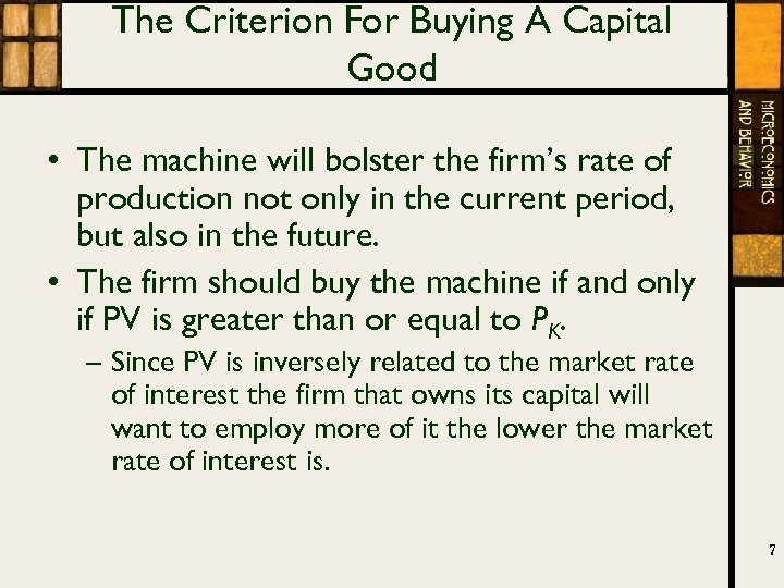 The Criterion For Buying A Capital Good • The machine will bolster the firm's