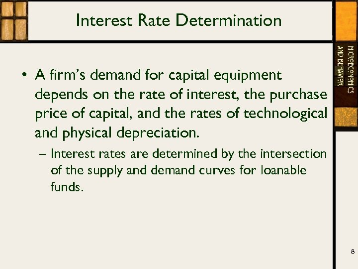 Interest Rate Determination • A firm's demand for capital equipment depends on the rate