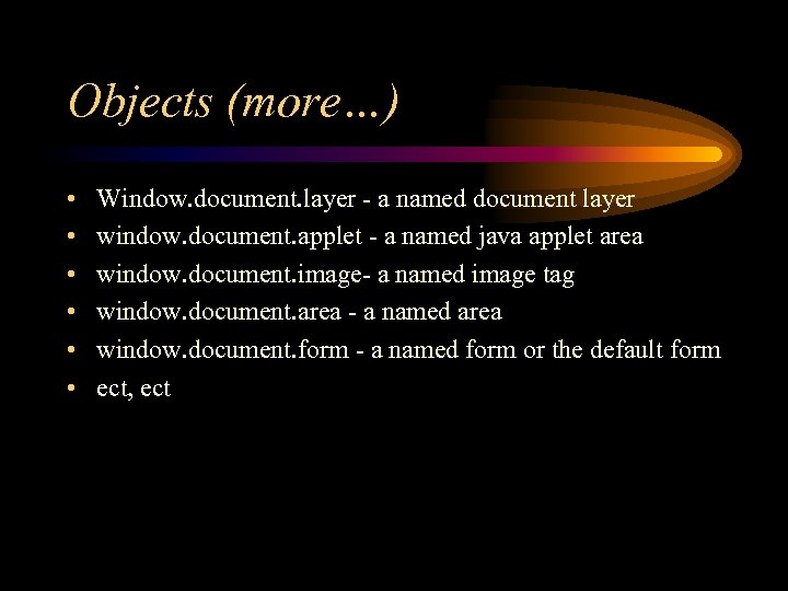 Objects (more…) • • • Window. document. layer - a named document layer window.