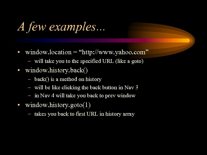 "A few examples. . . • window. location = ""http: //www. yahoo. com"" –"