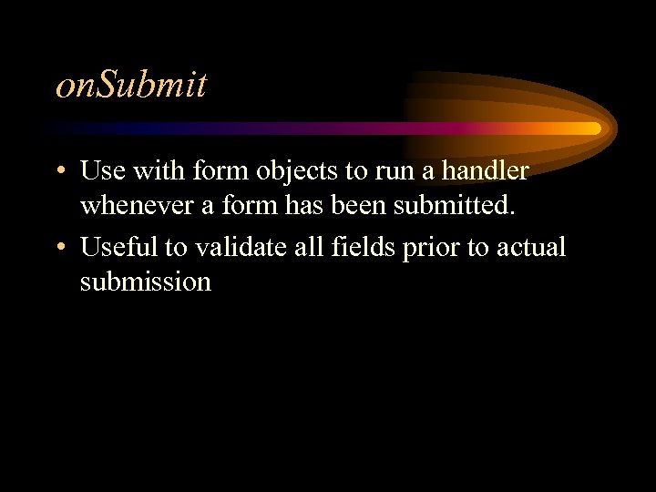 on. Submit • Use with form objects to run a handler whenever a form