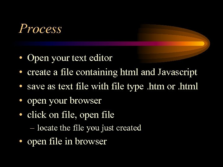 Process • • • Open your text editor create a file containing html and