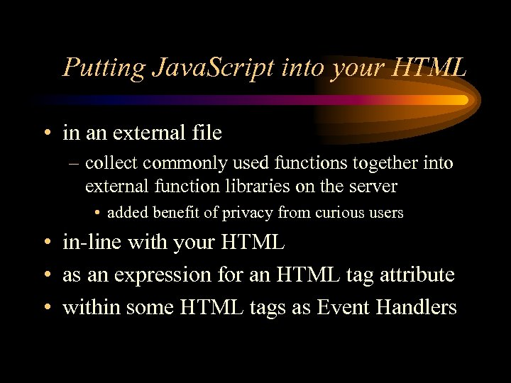 Putting Java. Script into your HTML • in an external file – collect commonly