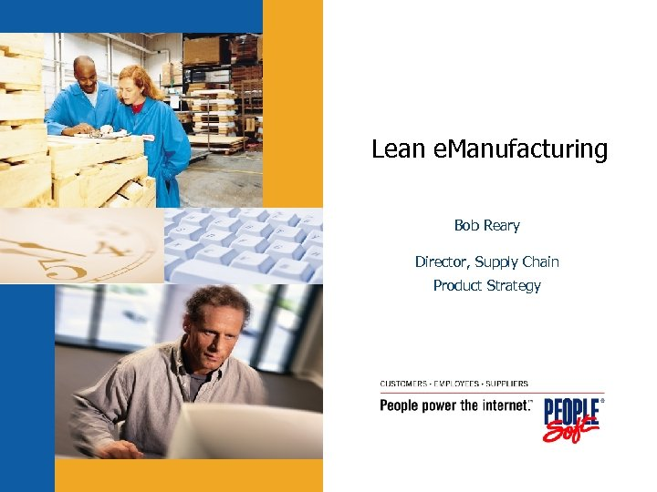 Lean e. Manufacturing Bob Reary Director, Supply Chain Product Strategy