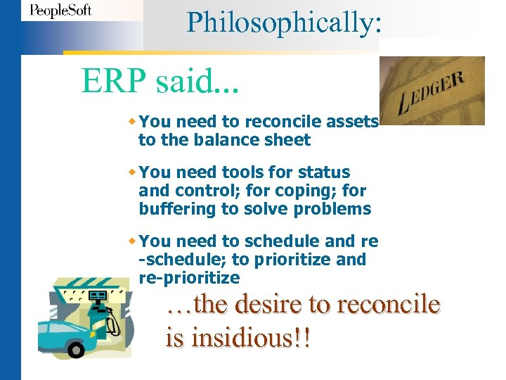 Philosophically: ERP said. . . w You need to reconcile assets to the balance
