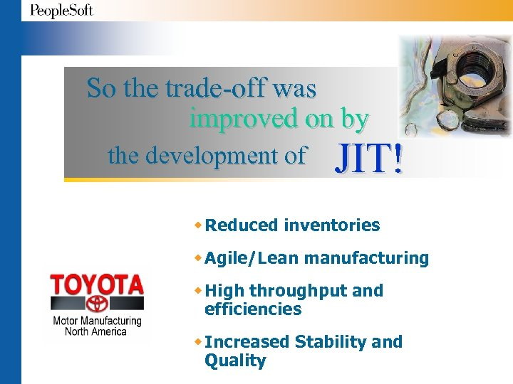 So the trade-off was improved on by the development of JIT! w Reduced inventories
